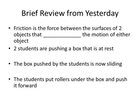 Brief Review from Yesterday Friction is the force between the surfaces of 2 objects that _____________ the motion of either object 2 students are pushing.