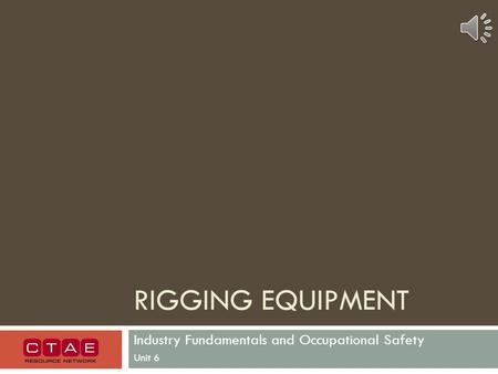 RIGGING EQUIPMENT Industry Fundamentals and Occupational Safety Unit 6.