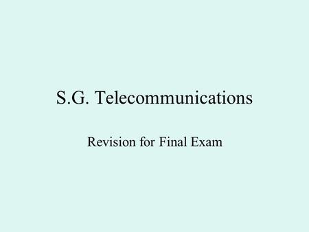 S.G. Telecommunications Revision for Final Exam. What is the section about ? Speed of Sound Speed of Light Wave Patterns Frequency & Wavelength Reflection.