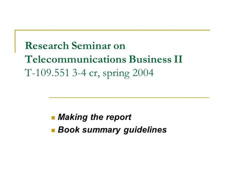 Research Seminar on Telecommunications Business II T-109.551 3-4 cr, spring 2004 Making the report Book summary guidelines.
