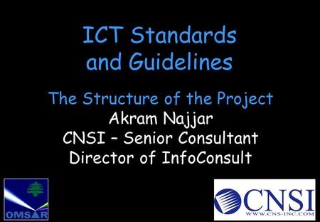 ICT Standards and Guidelines The Structure of the Project Akram Najjar CNSI – Senior Consultant Director of InfoConsult.