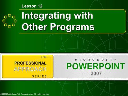 © 2008 The McGraw-Hill Companies, Inc. All rights reserved. M I C R O S O F T ® Integrating with Other Programs Lesson 12.