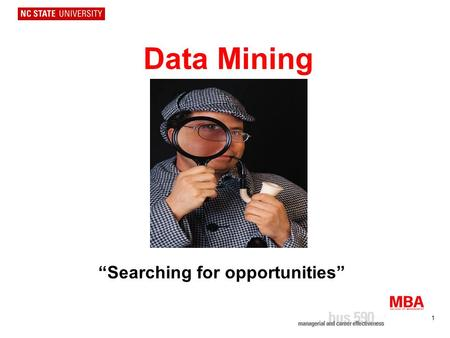 "1 Data Mining ""Searching for opportunities"". 2 Opportunity Mindset Opportunities are all around you –They exist if you look for them and identify them."