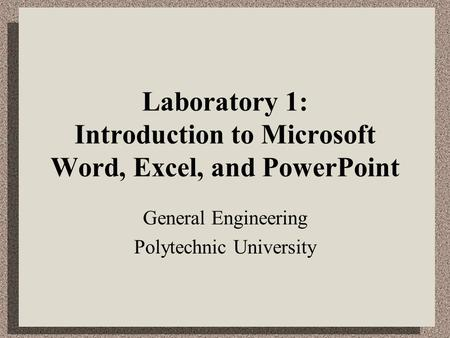 Laboratory 1: Introduction to Microsoft Word, Excel, and PowerPoint General Engineering Polytechnic University.