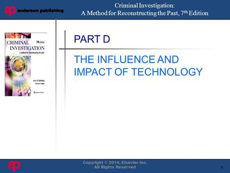 1 Book Cover Here PART D THE INFLUENCE AND IMPACT OF TECHNOLOGY Criminal Investigation: A Method for Reconstructing the Past, 7 th Edition Copyright ©