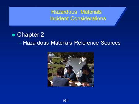 02-1 Hazardous Materials Incident Considerations l Chapter 2 –Hazardous Materials Reference Sources.