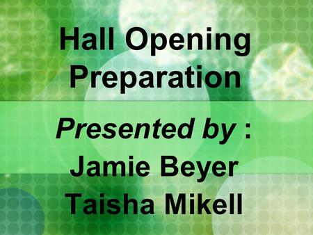 Hall Opening Preparation Presented by : Jamie Beyer Taisha Mikell.