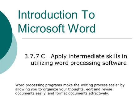 Introduction To Microsoft Word 3.7.7 C Apply intermediate skills in utilizing word processing software Word processing programs make the writing process.