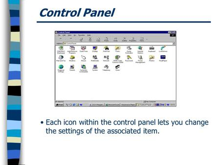 Control Panel Each icon within the control panel lets you change the settings of the associated item.