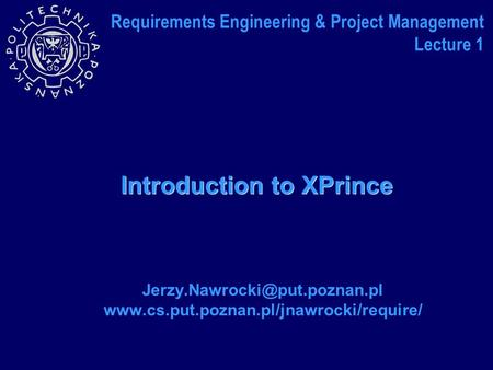 Introduction to XPrince  Requirements Engineering & Project Management Lecture 1.