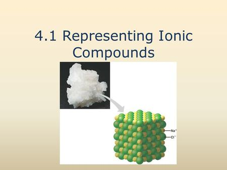 4.1 Representing Ionic Compounds. Forming Ionic Compounds Ionic compounds are formed when one or more valence electrons (electrons in the outer energy.