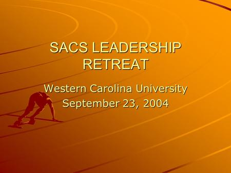 SACS LEADERSHIP RETREAT Western Carolina University September 23, 2004.