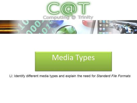 Media Types LI: Identify different media types and explain the need for Standard File Formats.