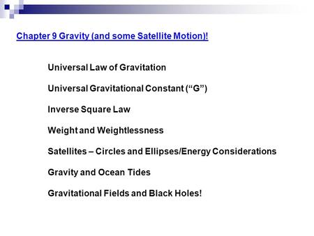 "<strong>Chapter</strong> 9 Gravity (and some Satellite Motion)! Universal Law of Gravitation Universal Gravitational Constant (""G"") Inverse Square Law Weight and Weightlessness."
