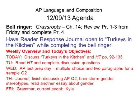 AP Language and Composition 12/09/13 Agenda Bell ringer: Grassroots – Ch. 14; Review Pr. 1-3 from Friday and complete Pr. 4 Have Reader Response Journal.