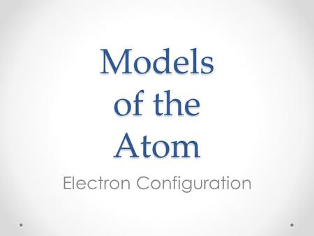 Models of the Atom Electron Configuration. Development of Atomic Models Rutherford proposed an atomic model in which the electrons move around the nucleus,