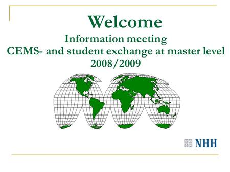 Welcome Information meeting CEMS- and student exchange at master level 2008/2009.