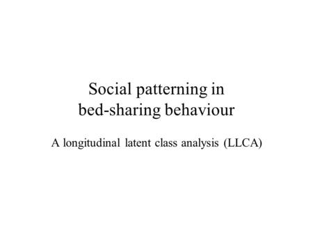 Social patterning in bed-sharing behaviour A longitudinal latent class analysis (LLCA)