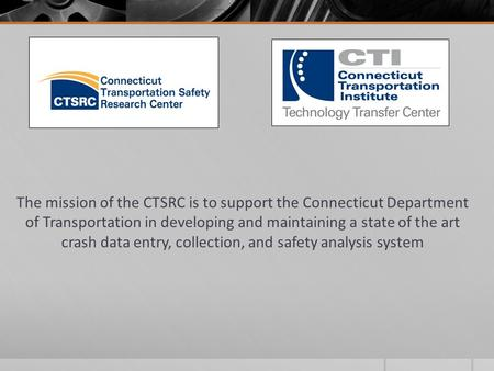The mission of the CTSRC is to support the Connecticut Department of Transportation in developing and maintaining a state of the art crash data entry,