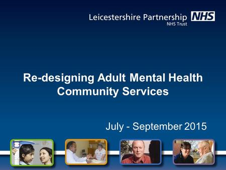 Re-designing Adult Mental Health Community Services July - September 2015.