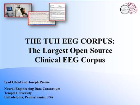 THE TUH EEG CORPUS: The Largest Open Source Clinical EEG Corpus Iyad Obeid and Joseph Picone Neural Engineering Data Consortium Temple University Philadelphia,