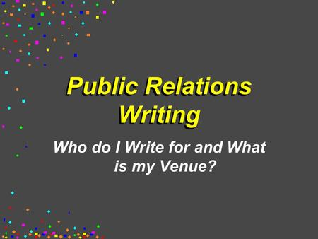 Public Relations Writing Who do I Write for and What is my Venue?