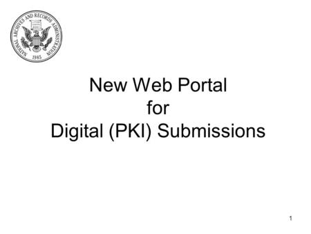 New Web Portal for Digital (PKI) Submissions 1. What is PKI? PKI stands for Public Key Infrastructure For the purpose of the Federal Register, it allows.