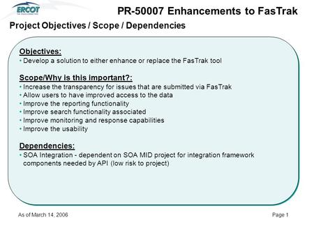 Objectives: Develop a solution to either enhance or replace the FasTrak tool Scope/Why is this important?: Increase the transparency for issues that are.