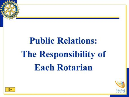 Public Relations: The Responsibility of Each Rotarian.