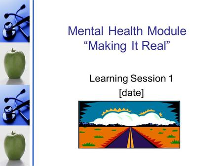 "Mental Health Module ""Making It Real"" Learning Session 1 [date]"