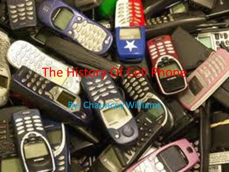 The History Of Cell Phone By- Chauncey Williams. Inventor Of The Cell Phone Martin Cooper created the cell phone in 1983 to make it easier for people.