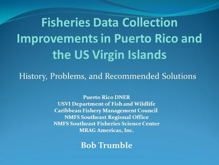 History, Problems, and Recommended Solutions Fisheries Data Collection Improvements in Puerto Rico and the US Virgin Islands Puerto Rico DNER USVI Department.