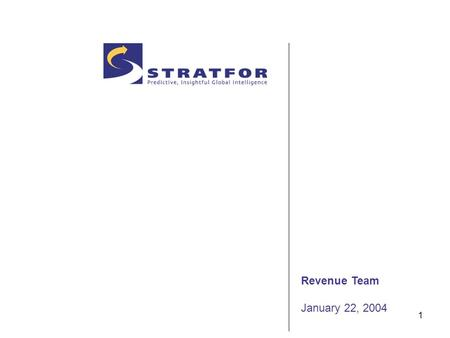 1 Revenue Team January 22, 2004. 2 Contents Introduction Revenue Goals The Cross-functional Team Achieving Stratfor's Revenue Goals –Revenue Goals –Revenue.