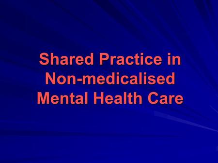 Shared Practice in Non-medicalised Mental Health Care.