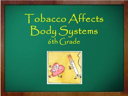 Tobacco Affects Body Systems 6th Grade. Short – Term Effects of Using Tobacco Many people believe that tobacco will harm them only if they use it for.