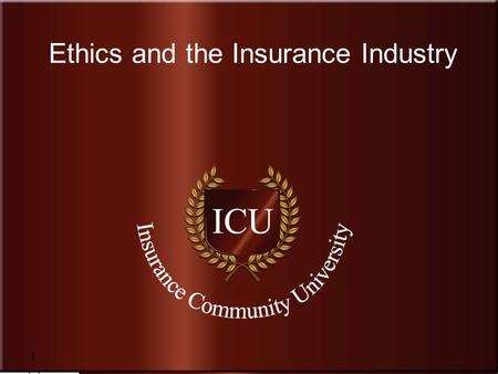 Insurance Community <strong>University</strong> Ethics and the Insurance Industry 1.
