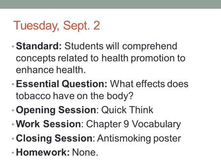 Tuesday, Sept. 2 Standard: Students will comprehend concepts related to health promotion to enhance health. Essential Question: What effects does tobacco.