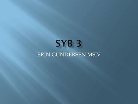 ERIN GUNDERSEN MSIV.  Empysema-COPD  Abnormal, permanent enlargement of air spaces distal to the terminal bronchioles, due to destruction of.