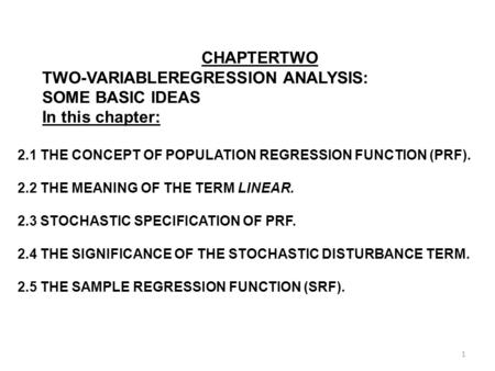 TWO-VARIABLEREGRESSION ANALYSIS: SOME BASIC IDEAS In this chapter: