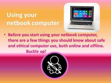 Using your netbook computer Before you start using your netbook computer, there are a few things you should know about safe and ethical computer use, both.
