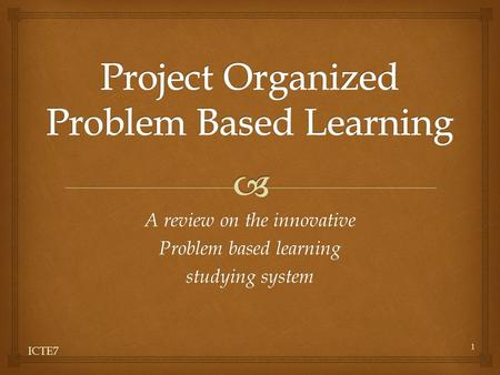 A review on the innovative Problem based learning studying system ICTE7 1.