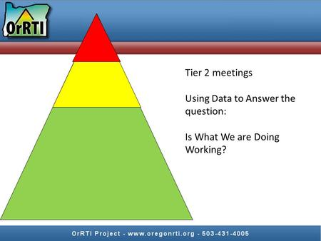 Tier 2 meetings Using Data to Answer the question: Is What We are Doing Working?