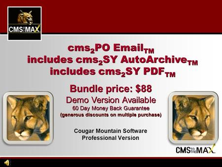 Cougar Mountain Software Professional Version cms 2 PO Email TM includes cms 2 SY AutoArchive TM includes cms 2 SY PDF TM Bundle price: $88 Demo Version.