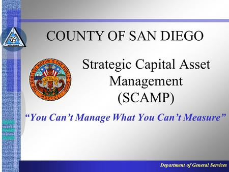 "Department of General Services Strategic Capital Asset Management (SCAMP) ""You Can't Manage What You Can't Measure"" COUNTY OF SAN DIEGO."