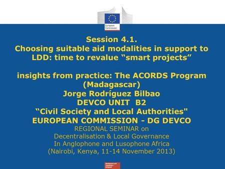 "Session 4.1. Choosing suitable aid modalities in support to LDD: time to revalue ""smart projects"" insights from practice: The ACORDS Program (Madagascar)"
