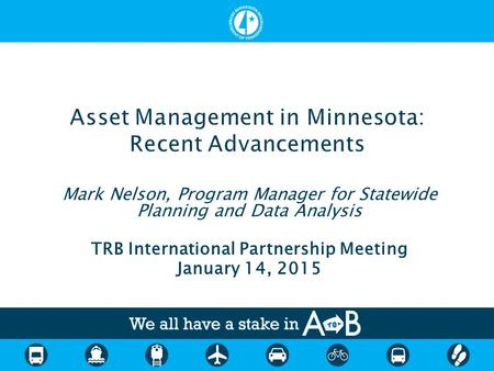 Mark Nelson, Program Manager for Statewide Planning and Data Analysis TRB International Partnership Meeting January 14, 2015.