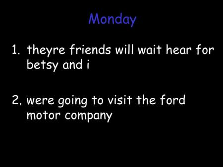 1.theyre friends will wait hear for betsy and i 2.were going to visit the ford motor company Monday.