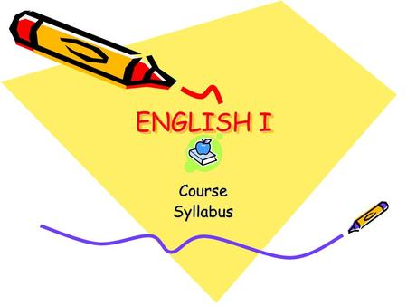 ENGLISH I CourseSyllabus. DESCRIPTION English I will cover the following subjects: Short story Nonfiction Novel Epic Poetry Drama Grammar, Vocabulary,