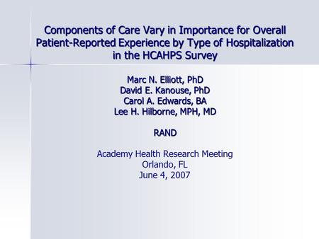 Components of Care Vary in Importance for Overall Patient-Reported Experience by Type of Hospitalization in the HCAHPS Survey Marc N. Elliott, PhD David.