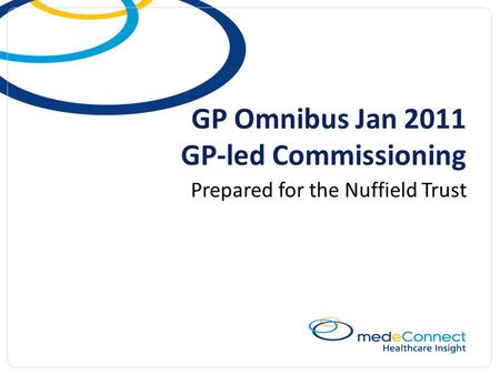 GP Omnibus Jan 2011 GP-led Commissioning Prepared for the Nuffield Trust.